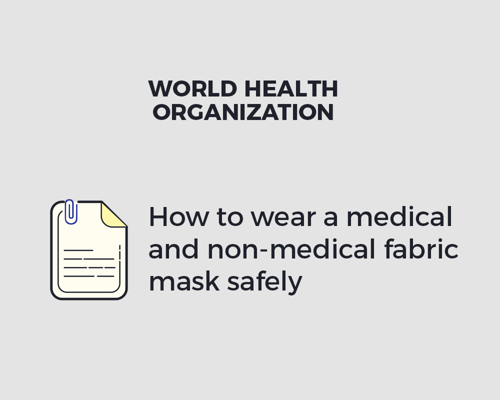 How to wear a medical and non-medical fabric mask safely  |  World Health Organization